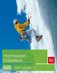 Buchtipp Alpin-Lehrplan 3: Hochtouren Eisklettern, Technik, Taktik, Natur- und Umweltschutz